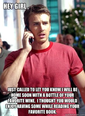 64ef6546a4ca2856c67734f44ad1995b hey girl just called to let you know i will be home soon chris