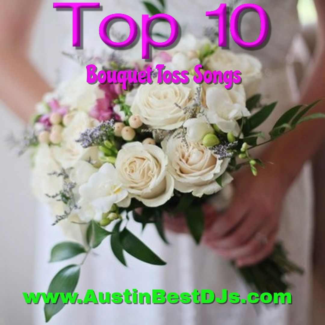 A Helpful List Of The Top 10 Bouquet Toss Songs That We Play For Many Austin Central TX Weddings But Will Be Great Anywhere