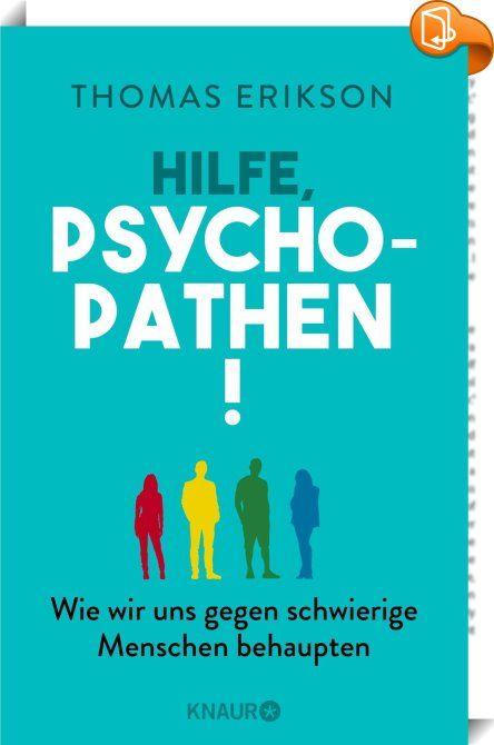 Hilfe, Psychopathen! : Wie schütze ich mich vor