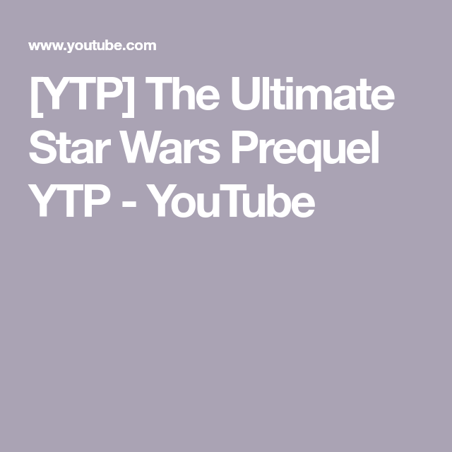 Ytp The Ultimate Star Wars Prequel Ytp Youtube Ultimate Star Wars Disney Records Star Wars