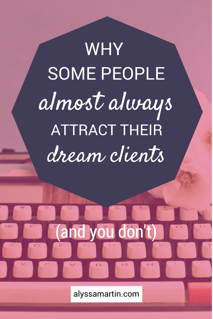 Why Some People Almost Always Attract Their Dream Clients (And You Don't) | Struggling to attract your dream clients? Check out this advice for changing that.