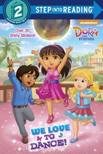 We Love To Dance Dora And Friends Step Into Reading By Kristen L Depken Dora And Friends Dora The Explorer Dora