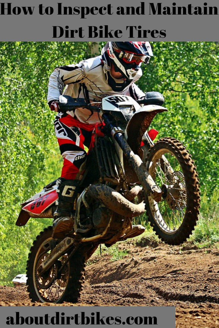 How To Inspect And Maintain Dirt Bike Tires Dirt Bike Tires