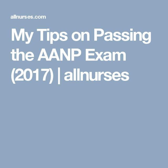 My Tips on Passing the AANP Exam (2017) | allnurses | Graduate