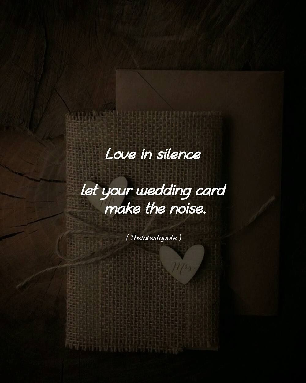 Love In Silence Let Your Wedding Card Make The Noise Thelatestquote Quotes Too Late Quotes Wedding Cards Horoscope Memes