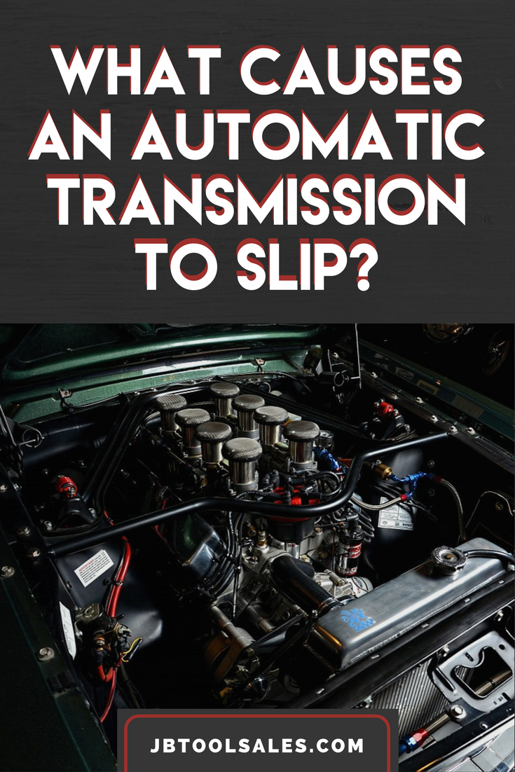 What Causes An Automatic Transmission To Slip Automatic Transmission Transmission Repair Automotive Repair