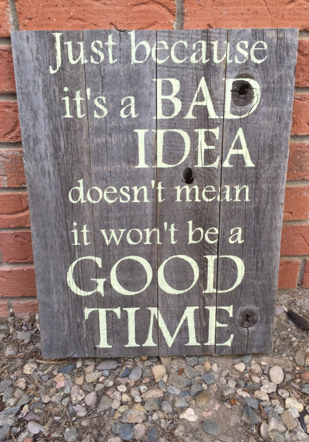 Just Because It 39 S A Bad Idea Doesn 39 T Mean It Won 39 T Be A Good Time Hand Painted Rustic Wall Sig Party Quotes Party Quotes Funny Party Time Quotes