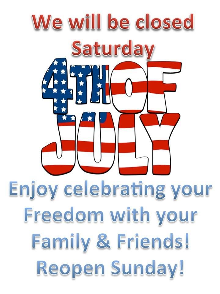 Reminder! We will be closed tomorrow, July 4th! Have a fun and safe ...