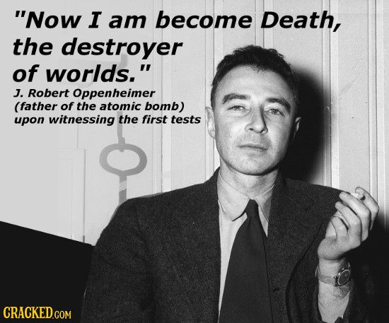 The 60 Most Badass Lines Ever Uttered In Real Life Sayings Amazing Oppenheimer Quote