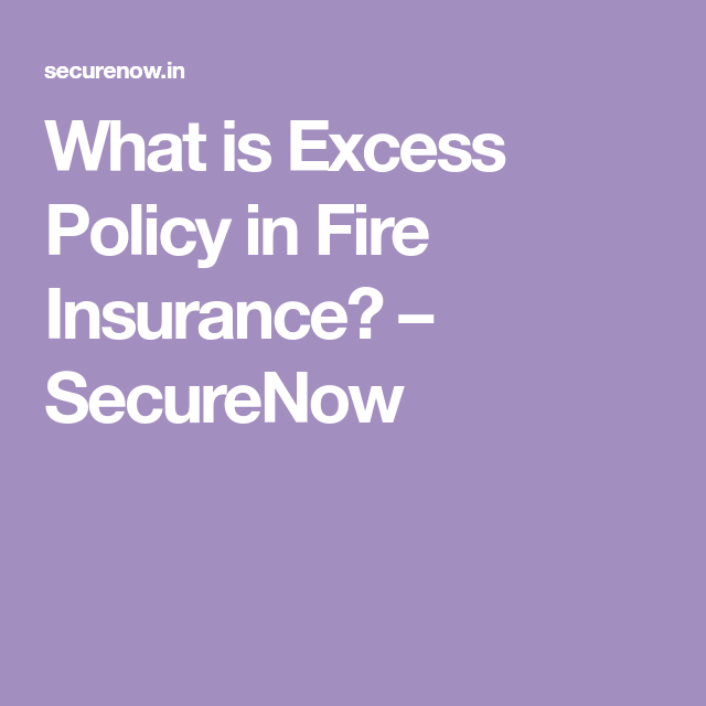 What Is Excess Policy In Fire Insurance Insurance Excess Policies