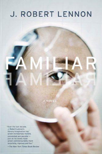 Familiar: A Novel by J. Robert Lennon, http://www.amazon.com/dp/B009A9LKTW/ref=cm_sw_r_pi_dp_lTtKqb0CN6V2X