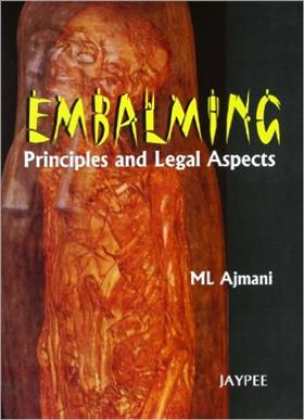 Embalming Principles and Legal Aspects by Ajmani