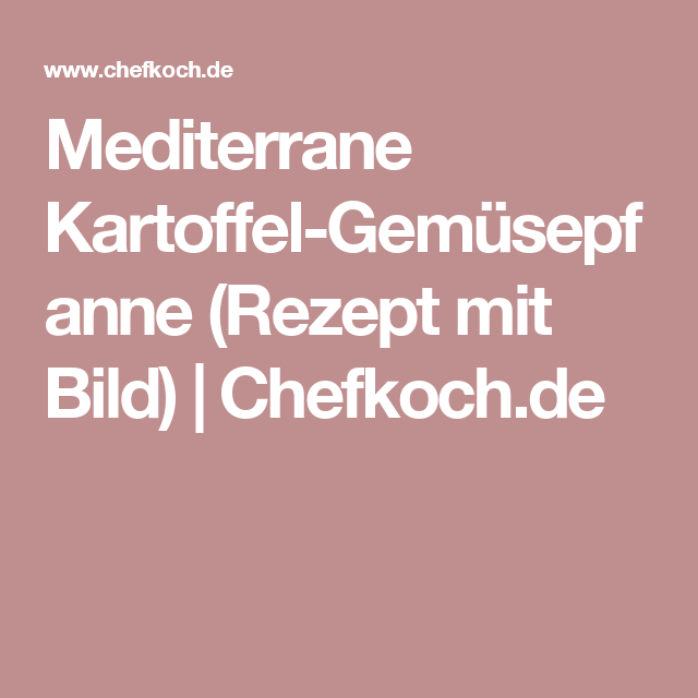 Mediterrane Kartoffel-Gemüsepfanne (Rezept mit Bild) | Chefkoch.de