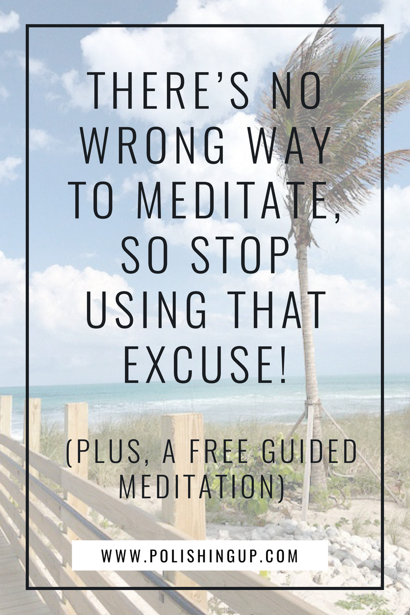 There's no wrong way to meditate, so stop using that excuse