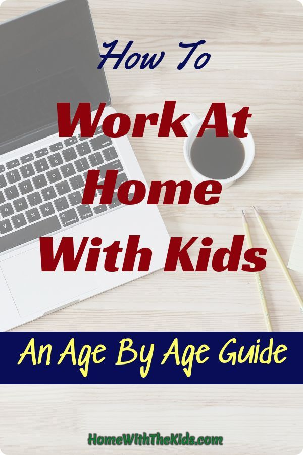 How To Work At Home With Kids: An Age By Age Guide