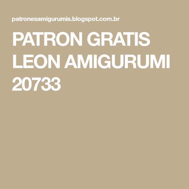 PATRON GRATIS LEON AMIGURUMI 20733 | patrones | Pinterest | Patrón ...
