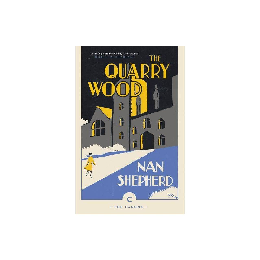 The Quarry Wood - (Canons)by Nan Shepherd (Paperback)