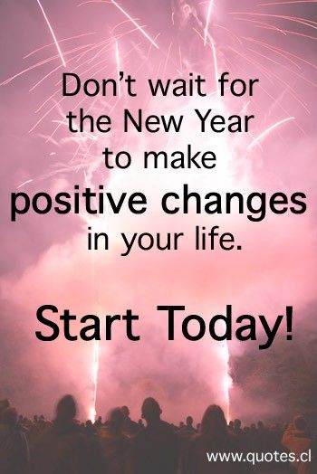 New Year Quotes For Life: Don't Wait For The New Year To Make Positive Changes In