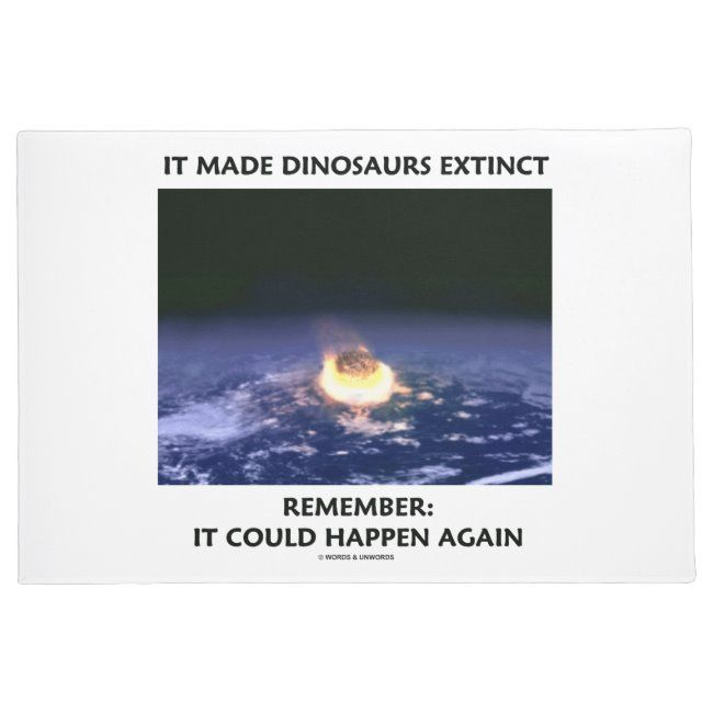 It Made Dinosaurs Extinct Could Happen Again Humor Doormat #dinosaurs #extinct #extinction #astronomy #words #Doormat