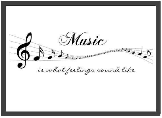 Music Is What Feelings Sound Like. Musical by TinkerTailorDesign ...