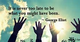It is never, ever, ever too late.