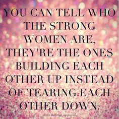 Strong Women Build Each Other Up Words That Inspire Me Pinterest