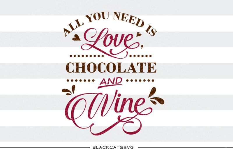 Download Free All you need is love chocolate and wine SVG di 2020