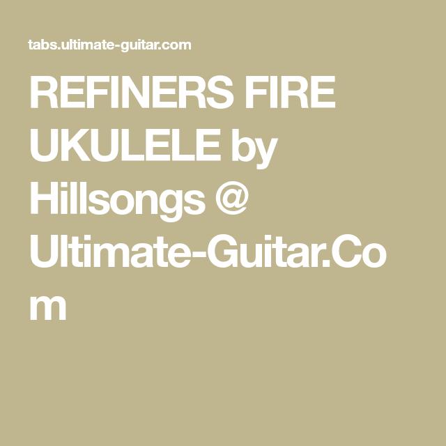 Refiners Fire Ukulele By Hillsongs Ultimate Guitar Worship