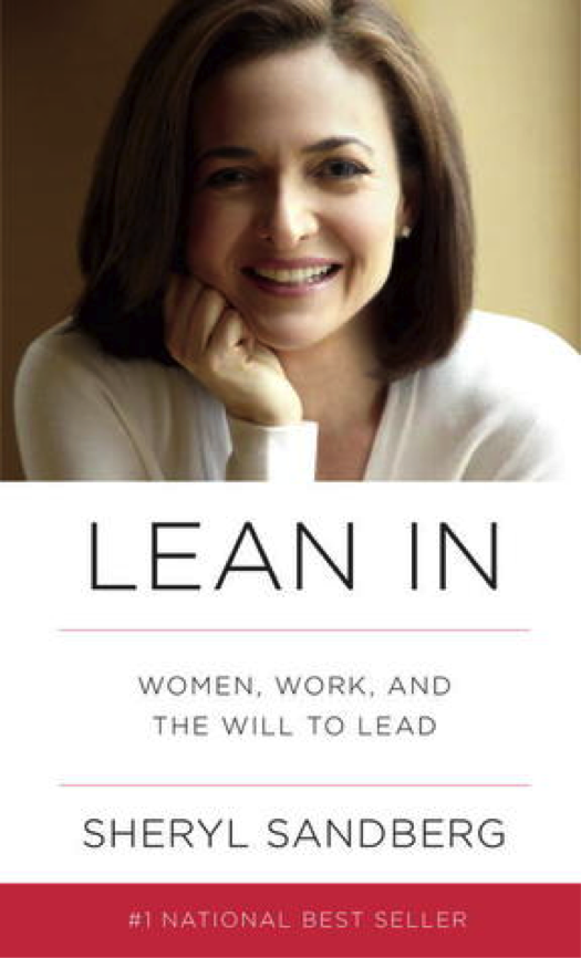 EXPERTS: In 2013, Facebook COO Sheryl Sandberg published her first book, Lean In: Women, Work, and the Will to Lead. Sandberg uses her status as a woman in leadership at a Fortune 500 company to discuss the hardships women face in the workplace.
