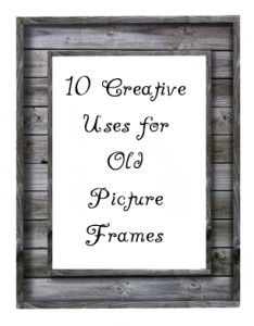 14 Creative Uses For Old Picture Frames Picture Frame Crafts Old Picture Frames Picture On Wood