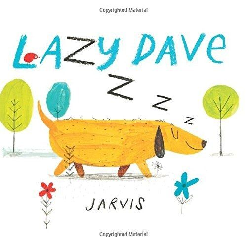 Lazy Dave illustrated by Jarvis | 17 Of The Most Beautifully Illustrated Picture Books In 2015