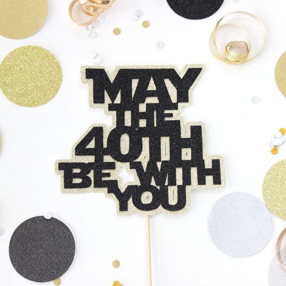 Fantastic May The 40Th Be With You 40 Year Old Birthday Cake Topper Black Funny Birthday Cards Online Kookostrdamsfinfo