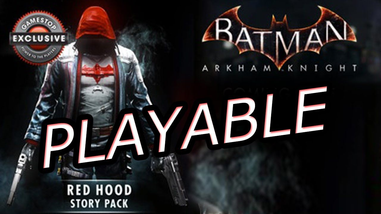 Batman Arkham Knight Red Hood Playable Confirmed Story Mode