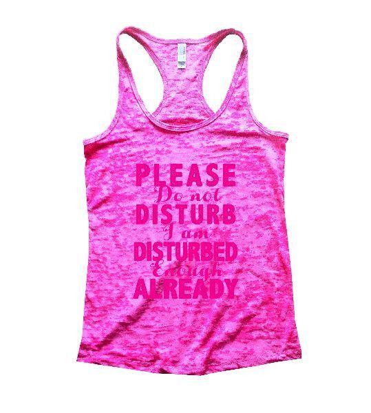Please Do Not Disturb I Am Disturbed Enough Already Burnout Tank Top By Funny Threadz - 1156