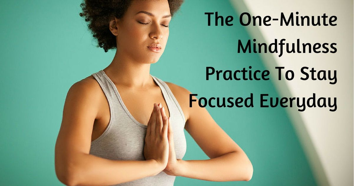 The One-Minute Mindfulness Practice To Stay Focused Everyday