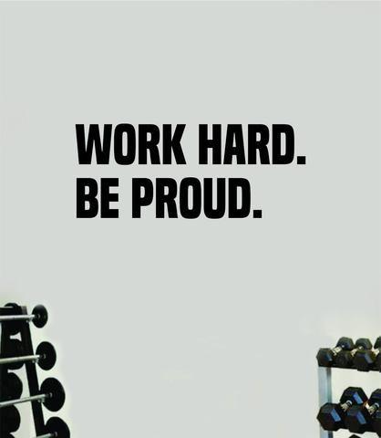 Work Hard Be Proud Decal Sticker Wall Vinyl Art Wall Bedroom Room Home Decor Inspirational Motivational Teen Sports Gym Fitness