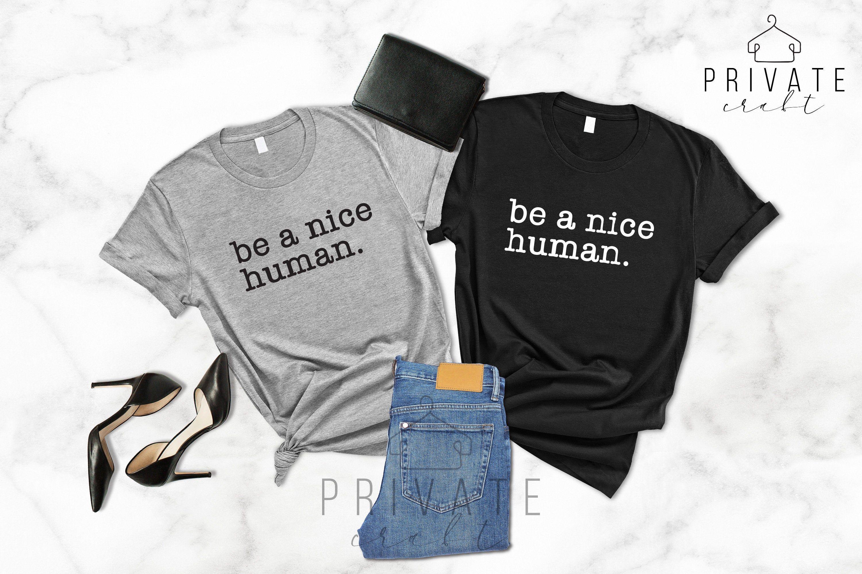 Be a Nice Human, T shirt, Graphic Tee, Funny Women's Shirt, Brunch Shirts, Weekend Shirt, Boating Shirt, Workout Shirt, Comfy Tee