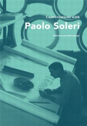 Conversations with Paolo Soleri from Princeton Architectural Press. Edited by Lissa McCullough. 2012