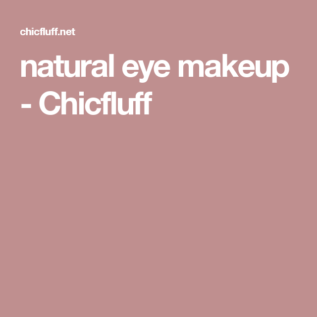 natural eye makeup - Chicfluff