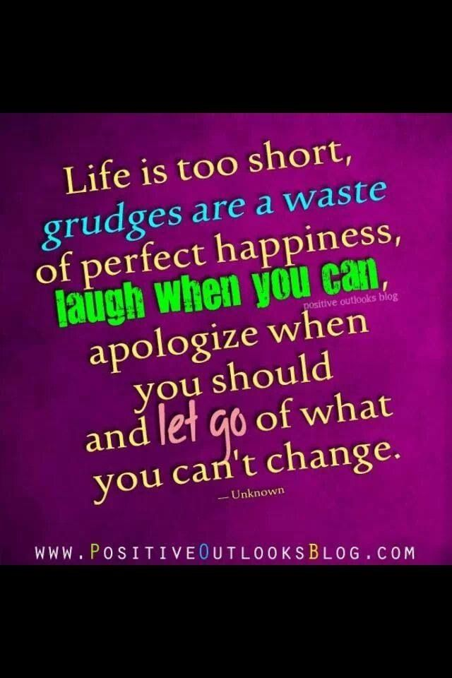 Life Is Too Short To Hold Grudges Be Happy And Apologize When