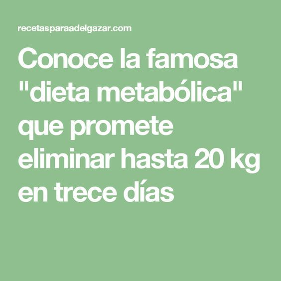 """Conoce la famosa """"dieta metabólica"""" que promete eliminar hasta 20 kg en trece días"""