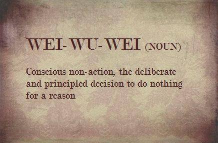 The Beauty Of Wei Wu Wei Hippy Lifestyle Love Words Taoism Quotes