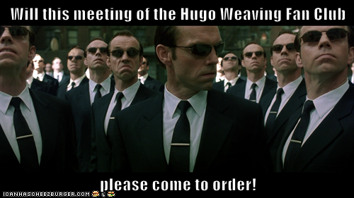 Will this meeting of the Hugo Weaving fan club please come to order!! :)