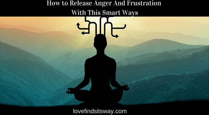 How to Release Anger And Frustration In 16 Smart Ways ...