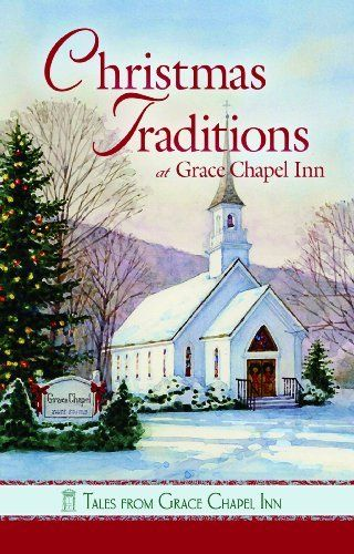 Christmas Traditions at Grace Chapel Inn (Tales from Grace Chapel Inn series) by Guideposts Editors, http://www.amazon.com/dp/0824931793/ref=cm_sw_r_pi_dp_5FKtqb1HPEQJA
