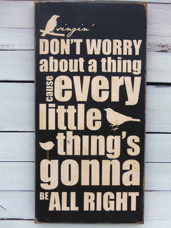 """""""Don't worry about a thing, cause every little thing is gonna be all right"""" Repea… 