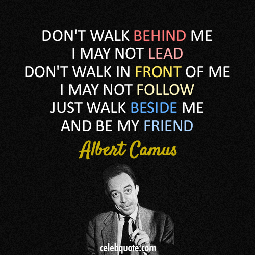 Albert Camus Dont Walk Behind Me I May Not Lead Dont Walk In