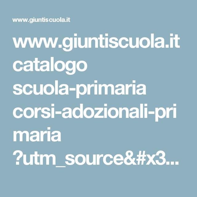 www.giuntiscuola.it catalogo scuola-primaria corsi-adozionali-primaria ?utm_source=google&utm_campaign=2017_adozionale_gs&utm_medium=banner&utm_term=sussiletture&gclid=CN208JW3t9MCFegK0wodYCAIGQ