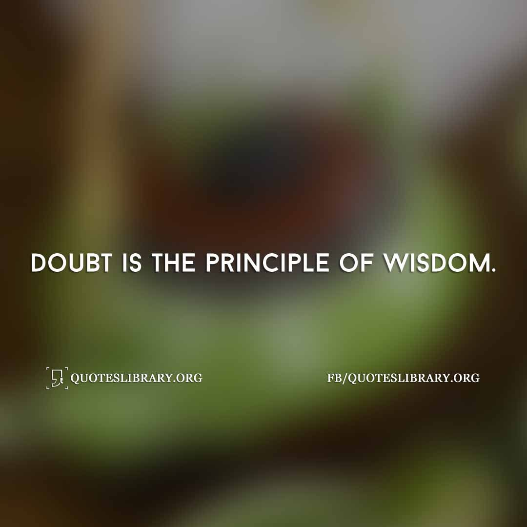 Doubt Is The Principle Of Wisdom. Doubt Is The Principle Of Wisdom  Aristotle Quotes ...