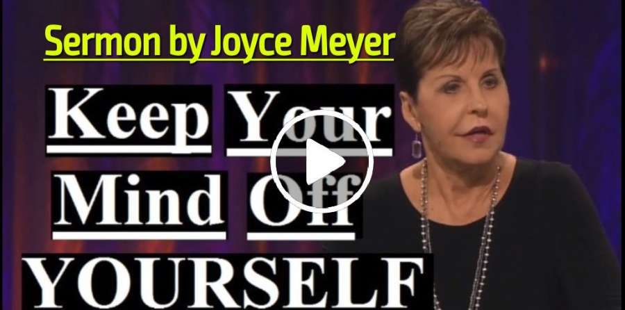 Joyce Meyer - Keep Your Mind Off Yourself (February-24-2019